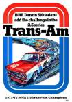 "1971 Datsun 510 Trans-Am vintage poster ""BRE Datsun 510 sedans add the challenge in the 2.5 series TRANS-AM. 1971-72 SCCA 2.5 Trans-Am Champions"""