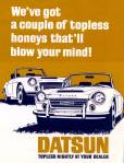 "Datsun 1600 Sports 1600 classic ad ""We've got a couple of topless honeys that'll blow your mind! DATSUN - topless nightly at your dealer."""